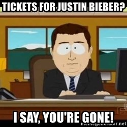 Aand Its Gone - Tickets for Justin bieber? I say, you're gone!