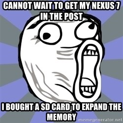 LOL FACE - Cannot wait to get my nexus 7 in the post i bought a sd card to expand the memory