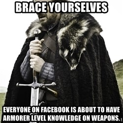 Sean Bean Game Of Thrones - BRACE YOURSELVES everyone on facebook is about to have armorer level knowledge on weapons.