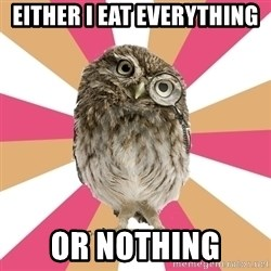 Eating Disorder Owl - Either i eat everything or nothing