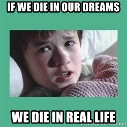 sixth sense - if we die in our dreams we die in real life