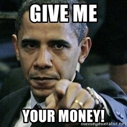 Pissed Off Barack Obama - give me your money!