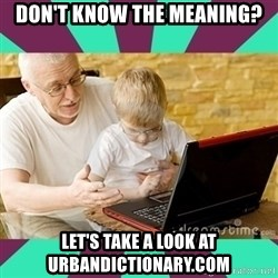 Internet Guru Grandpa - don't know the meaning? let's take a look at urbandictionary.com