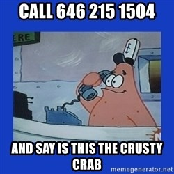 IS this the krusty krab - call 646 215 1504 and say is this the crusty crab