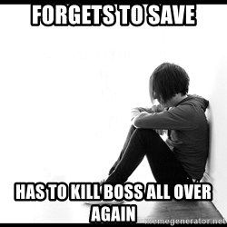 First World Problems - FORGETS TO SAVE has to kill boss all over again