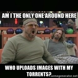 angry walter -  who uploads images with my torrents?