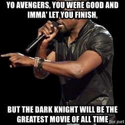 Kanye West - Yo Avengers, you were good and imma' let you finish, BUT THE DARK KNIGHT will be THE GREATEST MOVIE OF ALL TIME