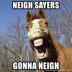 Horse - Neigh sayers gonna neigh