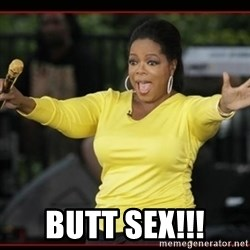 Overly-Excited Oprah!!!  -  butt sex!!!