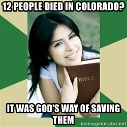 Condescending Christian - 12 people died in colorado? it was god's way of saving them