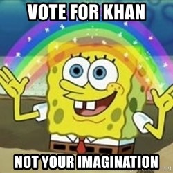 Bob esponja imaginacion - VOTE FOR KHAN NOT YOUR IMAGINATION