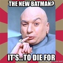 Dr. Evil - The New Batman? It'S...to die for
