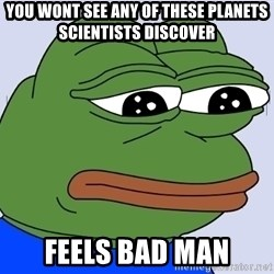 Feels Bad Man Frog - You wont see any of these planets scientists discover Feels bad man