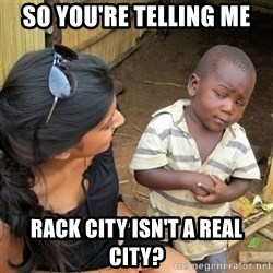skeptical black kid - so you're telling me rack city isn't a real city?