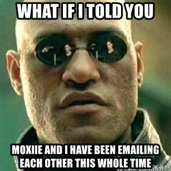 Matrix+Morpheus - what if i told you moxiie and i have been emailing each other this whole time