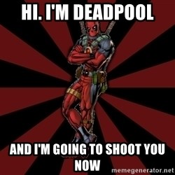 FTFW Deadpool - Hi. I'm Deadpool And I'm going to shoot you now