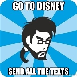 typical_proger_angry - GO TO DISNEY SEND ALL THE TEXTS