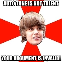 Justin Bieber - Auto tune is not talent Your arGument is Invalid!