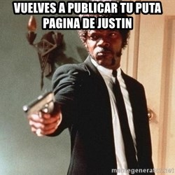 I double dare you - vuelves a publicar tu puta pagina de justin