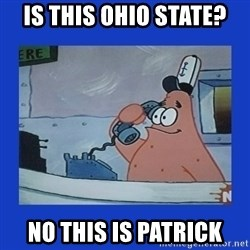 IS this the krusty krab - Is this ohio state? no this is patrick