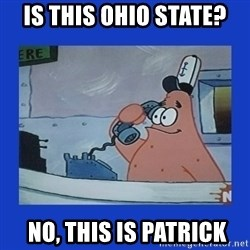 IS this the krusty krab - Is this ohio state?  no, this is patrick