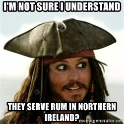 Captain Jack Sparow - i'm not sure i understand  they serve rum in northern ireland?