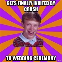 Unlucky Brian Strikes Again - GETS FINALLY INVITED BY CRUSH TO WEDDING CEREMONY