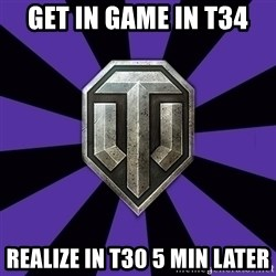World of Tanks - get in game in t34 realize in t30 5 min later