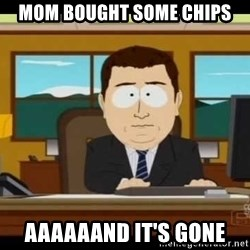 Aand Its Gone - mom bought some chips aaaaaand it's gone