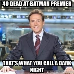 Matiasprats - 40 dead at batman premier That's what you call a DARK NIGHT