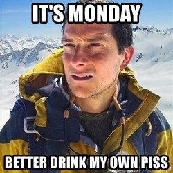 Bear Grylls Loneliness - It's monday better drink my own piss