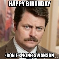 history ron swanson - Happy Birthday -Ron F*@king Swanson