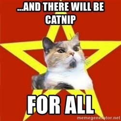 Lenin Cat - ...and there will be catnip for all