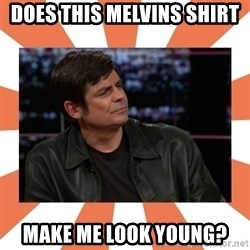Gillespie Says No - Does this Melvins shirt make me look young?
