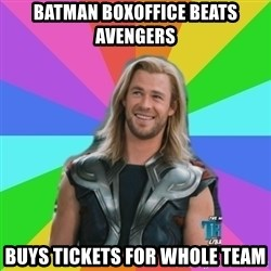 Overly Accepting Thor - Batman Boxoffice beats Avengers Buys tickets for Whole Team