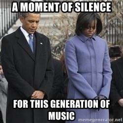 A moment of silence- obama - A moment of silence for this generation of music