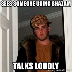 Scumbag Steve - SEES SOMEONE USING SHAZAM TALKS LOUDLY