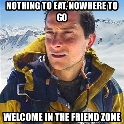 Bear Grylls Loneliness - NOTHING TO EAT, nOWhere TO GO WELCOME IN THE FRIEND ZONE