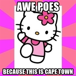 Hello Kitty - awe poes because this is cape town