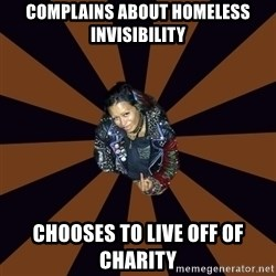 Hypocritcal Crust Punk  - Complains about homeless invisibility Chooses to live off of charity