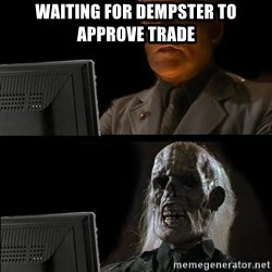 Waiting For - waiting for dempster to approve trade