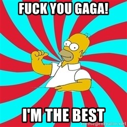 Frases Homero Simpson - Fuck you gaga! I'm the best