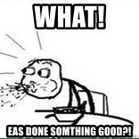 Cereal Guy Spit - what!  eas done somthing good?!