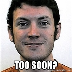 James Holmes Meme - Too soon?