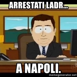 Aand Its Gone - ARRESTATI LADR... A NAPOLI.