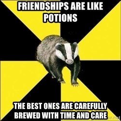 PuffBadger - friendships are like potions the best ones are carefully brewed with time and care