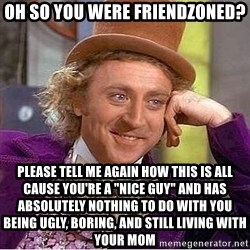 """Willy Wonka - oh so you were friendzoned? please tell me again how this is all cause you're a """"nice guy"""" and has absolutely nothing to do with you being ugly, boring, and still living with your mom"""