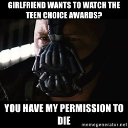 The Dark Knight Rises - Girlfriend wants to watch The teen choice Awards? You have my permission to Die