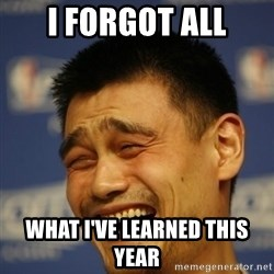 Yaoming - I forgot all what i've learned this year
