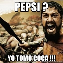 This Is Sparta Meme - Pepsi ? yo tomo coca !!!
